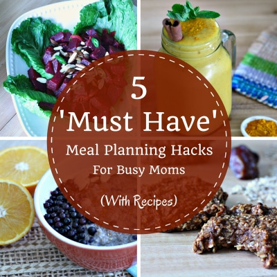 5 'Must Have' Meal Planning Hacks For Busy Moms